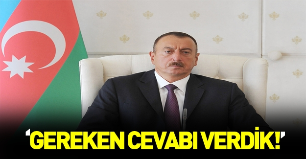 Aliyev: Ermenilere gerekli cevap verildi!