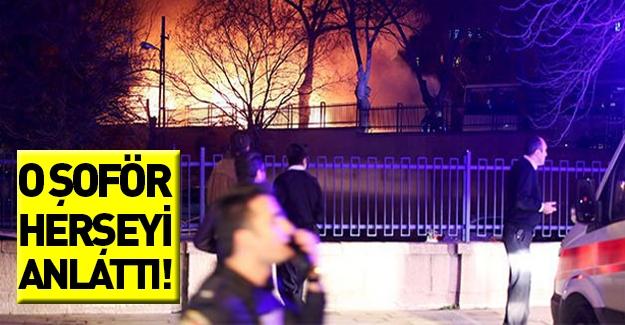 Ankara patlaması o şoför her şeyi bir bir anlattı!