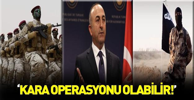 Bakan Çavuşoğlu: Kara operasyonuna girebiliriz