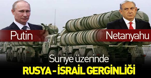 Bölgede Rusya - İsrail gerginliği!
