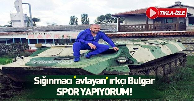 Bulgaristan'da silahlı mülteci avcısı: Spor yapıyorum