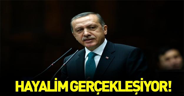 Cumhurbaşkanı Erdoğan: Hayalim gerçekleşiyor