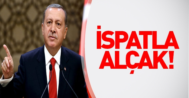 Cumhurbaşkanı Erdoğan: İspatlamazsan alçaksın