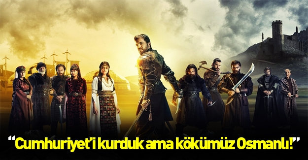 Cumhuriyet'i korduk ama kökümüz Osmanlı!
