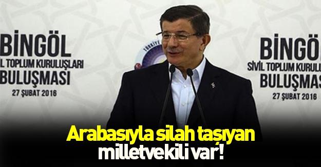 """Davutoğlu: """"Arabasıyla silah taşıyan vekil var"""""""