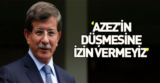 Davutoğlu: Azez'in düşmesine izin vermeyiz!