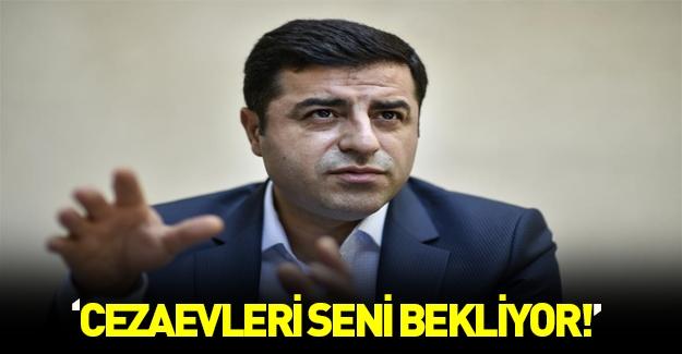 Demirtaş'a sert çıkış: Cezaevleri seni bekliyor