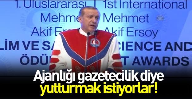Erdoğan: Ajanlığı gazetecilik diye yutturmak istiyorlar