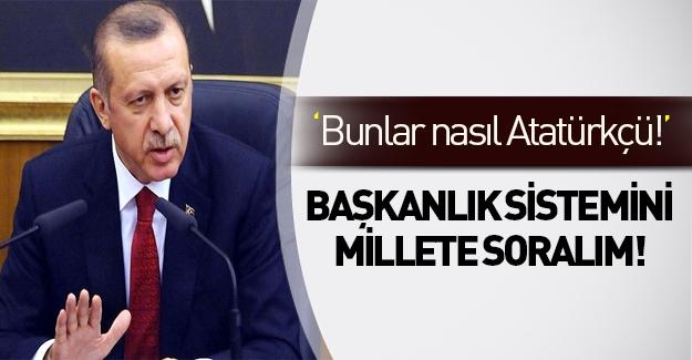 Erdoğan'dan başkanlık: Atatürkçüyüz diyen millete gider