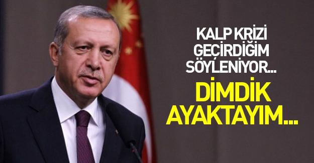Erdoğan'dan kalp krizi açıklaması: Dimdik ayaktayım
