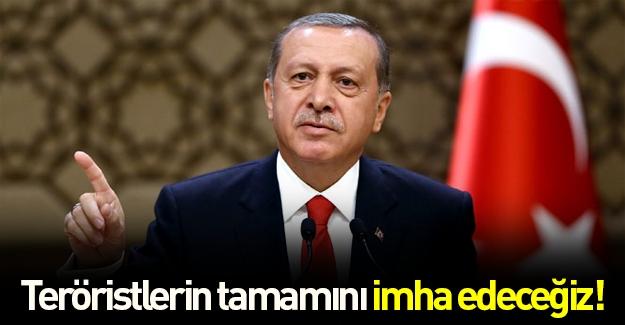 Erdoğan: Teröristlerin tamamını imha edeceğiz