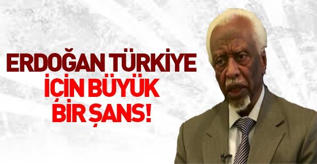 'Erdoğan Türkiye için büyük bir şans'