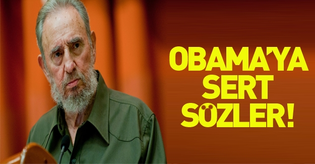 Fidel Castro'dan Barack Obama'ya sert sözler!