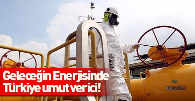 Geleceğin enerjisinde Türkiye umut verici