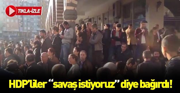 HDP'liler Diyarbakır'da savaş istiyoruz diye bağırdı