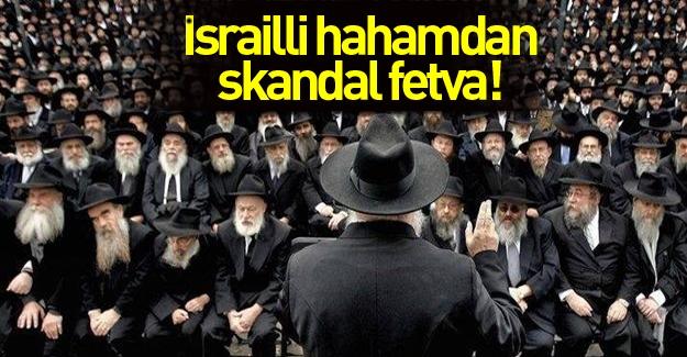 İsrailli Hahamdan skandal fetva!
