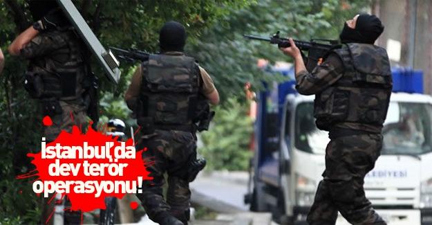 İstanbul'da dev terör operasyonu yapılıyor!