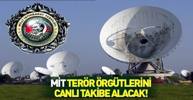 MİT, terör örgütlerini canlı takiple izleyecek