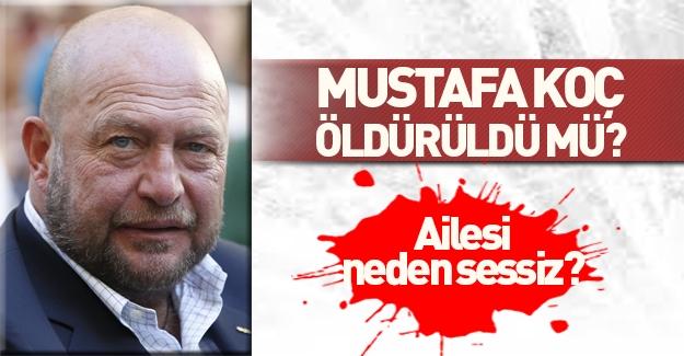 Mustafa Koç öldürüldü mü? Koç Ailesi neden sessiz?