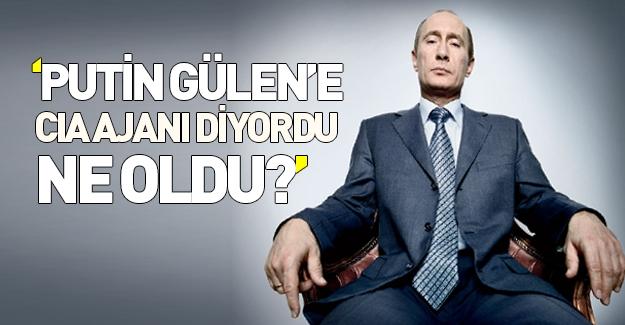 Putin, Gülen için CIA ajanı diyordu şimdi ise...