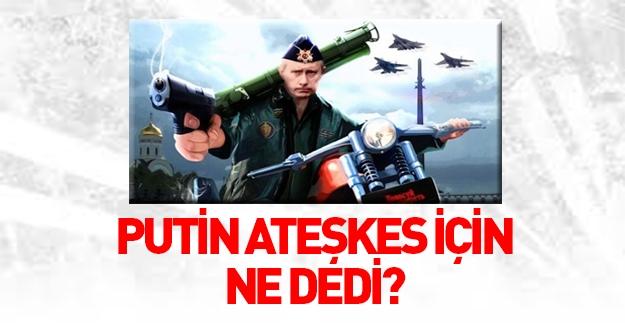"""Putin'in """"ateşkes"""" açıklaması!"""