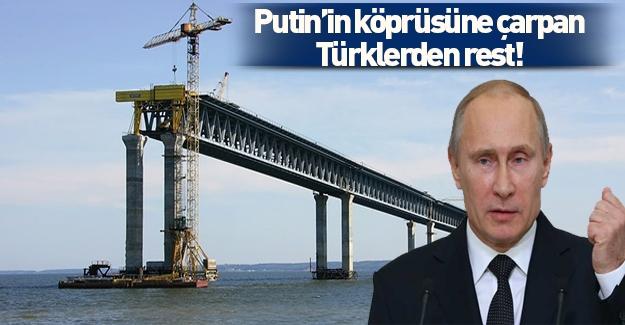 Putin'in köprüsüne çarpan Türklerden rest!