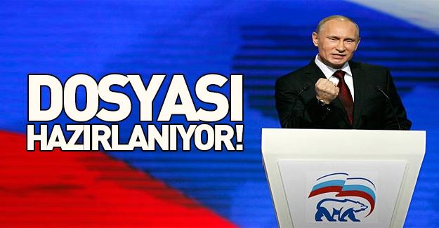 Putin şimdi yandı: Dosyası hazırlanıyor!