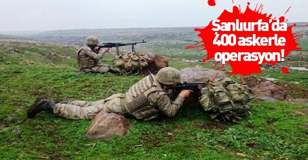 Şanlıurfa'da 400 askerle PKK'ya operasyon