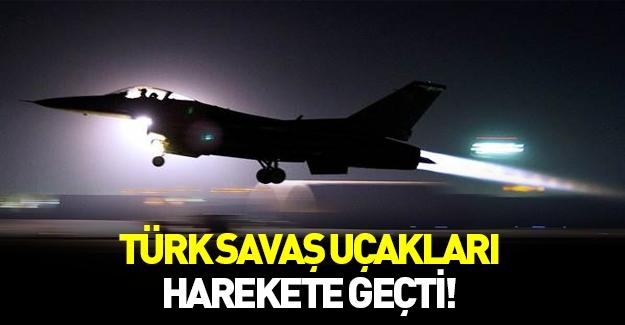 Türk savaş uçakları harekete geçti!