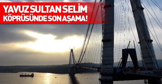Yavuz Sultan Selim Köprüsü bitiyor