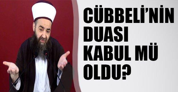 Cübbeli'nin duası kabul mü oldu?