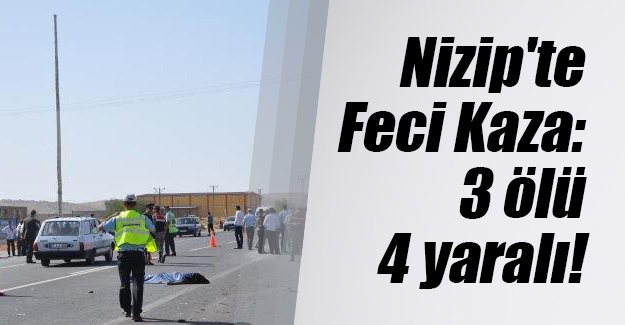 Gaziantep'in Nizip ilçesinde trafik kazası! 3 ölü 4 yaralı...