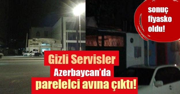 """MİT ve MTN Azerbaycan'da """"paralelci"""" avına çıktı"""