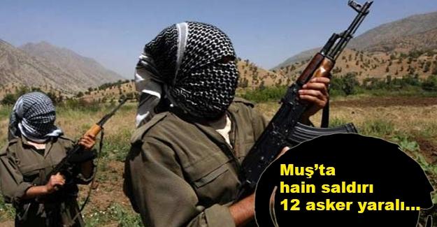 Muş'ta hain saldırı... 12 asker yaralı