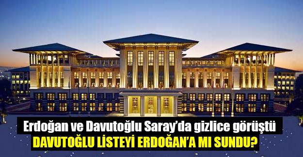 Saray'da gizli görüşme! Davutoğlu listeyi Erdoğan'a mı sundu?