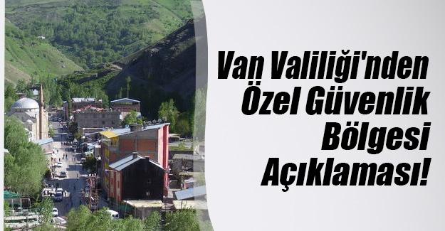 Van Valiliği'nden son dakika özel güvenlik bölgesi açıklaması! Çatak ve Başkale ilçelerinde...
