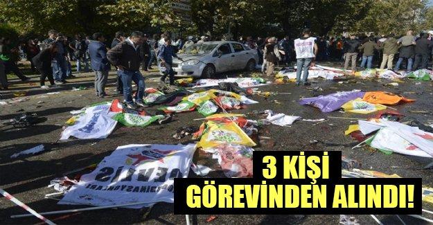 Ankara'daki patlama sonrası 3 isim görevinden alındı!