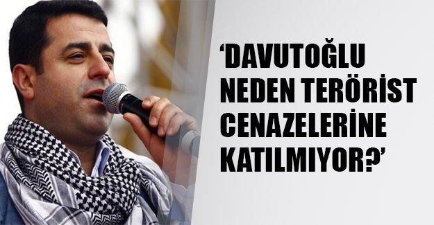 """Demirtaş Davutoğlu'na yüklendi: """"Terörist cenazelerine neden gitmiyorsun"""""""