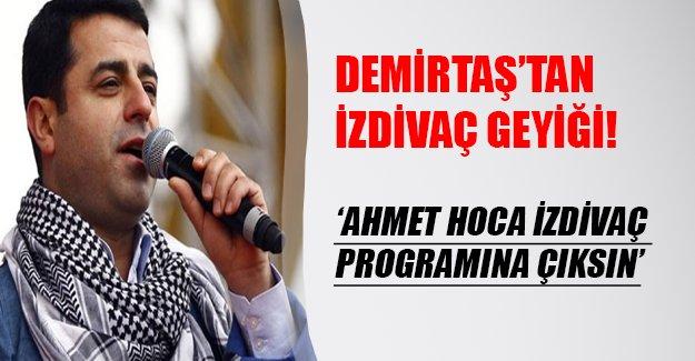 Demirtaş'tan izdivaç programı geyiği: Ahmet Hoca izdivaça katılsın