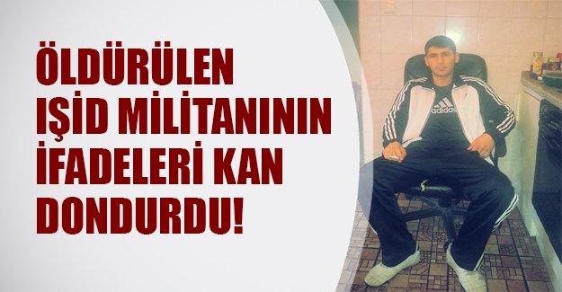 Diyarbakır'da öldürülen IŞİD militanını ifadeleri kan dondurdu! (Flaş açıklamalar)