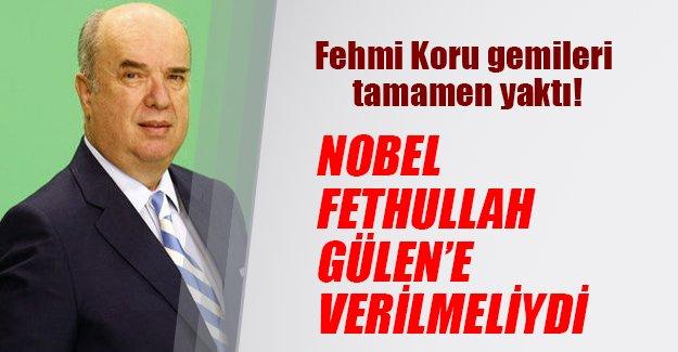 Fehmi Koru'dan şaşırtan çıkış: Nobel Fethullah Gülen'e verilmeliydi!