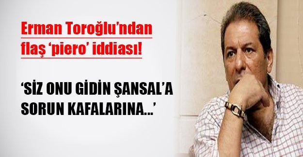 Fenerbahçe maçından sonra Toroğlu'ndan flaş piero açıklaması!
