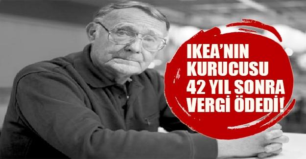 IKEA'nın kurucusu 42 yıl aradan sonra İsveç'te vergi ödedi!