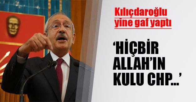 Kılıçdaroğlu yine gaf yaptı! CHP için bakın neler dedi...