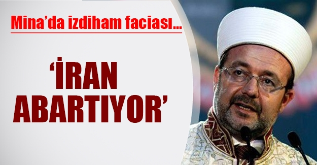 Mehmet Görmez'den flaş açıklamalar: 'İran abartıyor'