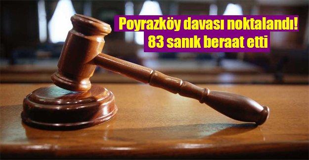 Poyrazköy davasında karar çıktı! 83 sanık beraat etti...