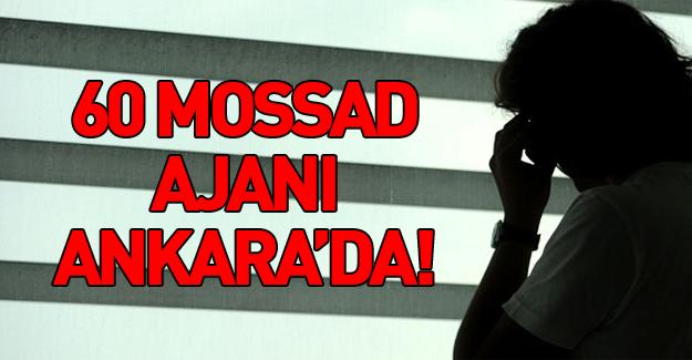 60 Mossad Ajanı Türkiye'de! Bakın ne istekte bulundular