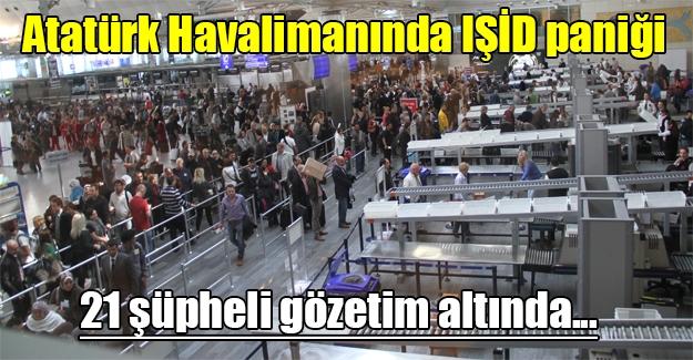 Atatürk Havalimanında IŞİD şüphesi! 21 Faslı gözetim altında