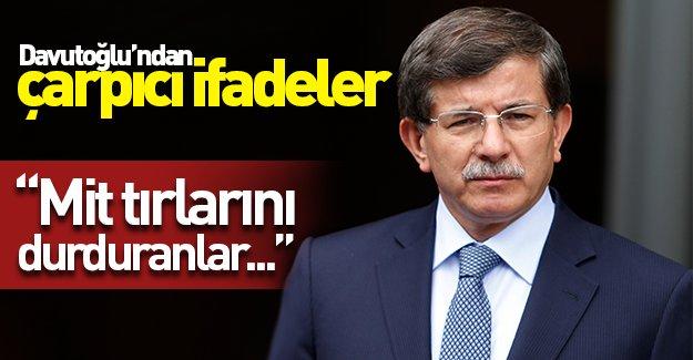Başbakan Davutoğlu'dan çarpıcı ifadeler! ''Mit tırlarını durduranlar...''