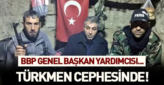 BBP Genel Başkan Yardımcısı Kaptan Kartal Türkmenleri cephede ziyaret etti!